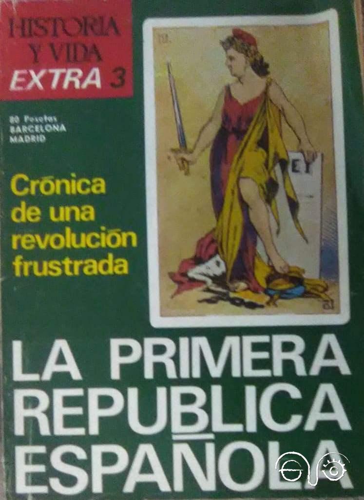 Historia y Vida. La Primera Repúclica Española.