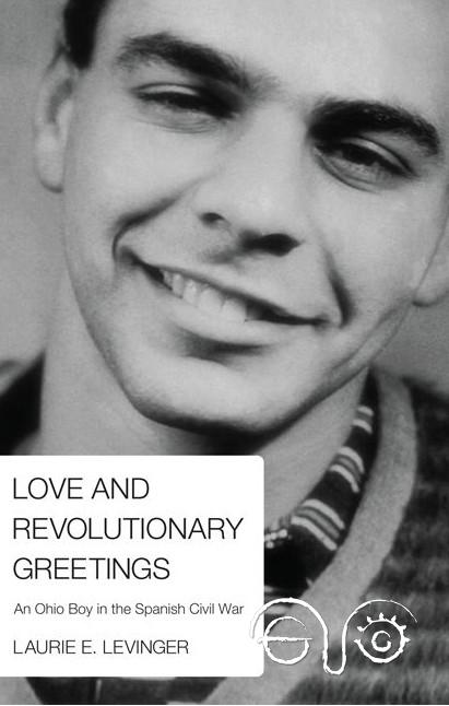 Love And Revolutionary Greetings. An Ohio Boy In The Spanish Civil War.