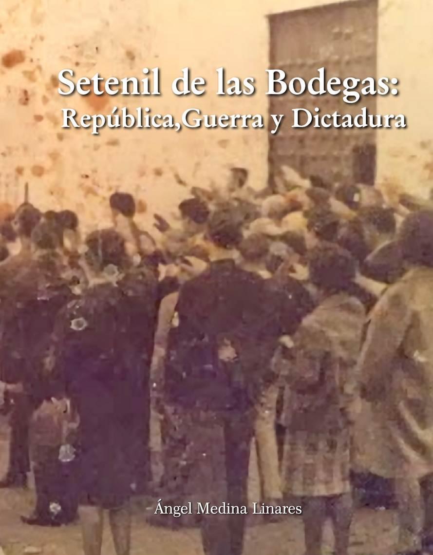 Setenil de las Bodegas. República, Guerra y Dictadura, de Ángel Medina Linares.